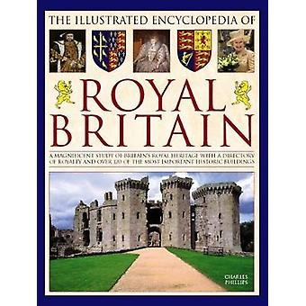 The Illustrated Encyclopedia of Royal Britain - A Magnificent Study of