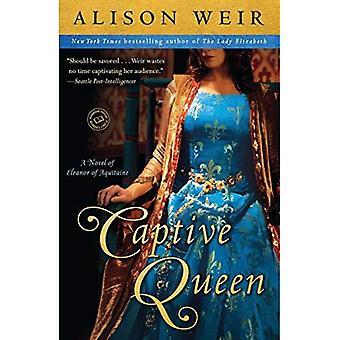 Fångenskap Queen: en roman av Eleanor av Akvitanien