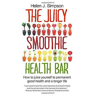 The Juicy Smoothie Health Bar: How to Juice Yourself to Permanent Good Health and a Longer Life