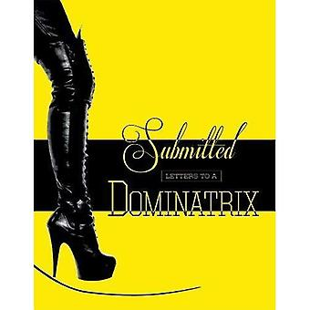 Submitted: Letters to a Dominatrix