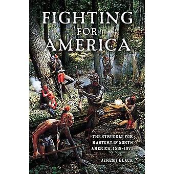Fighting for America The Struggle for Mastery in North America 15191871 by Black & Jeremy