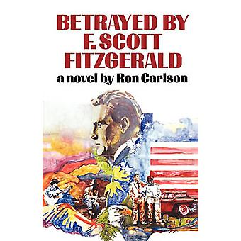 Betrayed by F. Scott Fitzgerald by Carlson & Ron