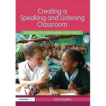 Creating a Speaking and Listening Classroom by Lyn Dawes