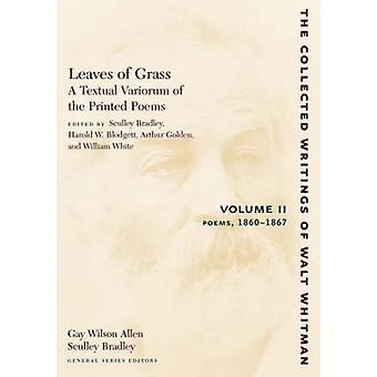 Leaves of Grass a Textual Variorum of the Printed Poems Volume II Poems 18601867 by Whitman & Walt