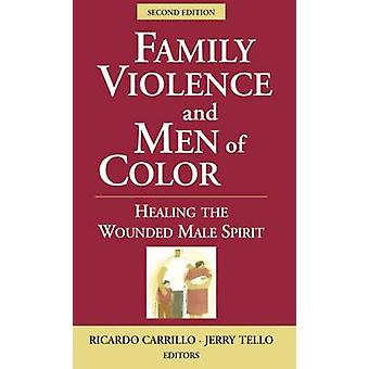 Family Violence and Men of Color Healing the Wounded Male Spirit by Carrillo & PhD & Ricardo & PhD