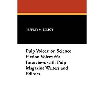 Pulp Voices or Science Fiction Voices 6 Interviews with Pulp Magazine Writers and Editors by Elliot & Jeffrey M.