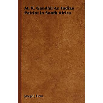 M. K. Gandhi An Indian Patriot in South Africa by Doke & Joseph J