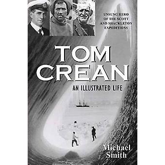 Tom Crean - An Illustrated Life - Unsung Hero of the Scott & Shackleto