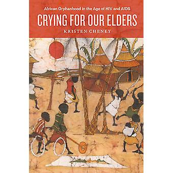 Crying for Our Elders - African Orphanhood in the Age of HIV and AIDS