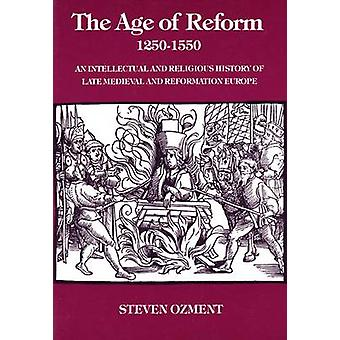 The Age of Reform - 1250-1550 - An Intellectual and Religious History