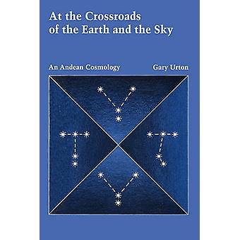 At the Crossroads of the Earth and the Sky - An Andean Cosmology by Ga