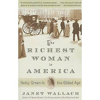 The Richest Woman in America - Hetty Green in the Gilded Age by Janet