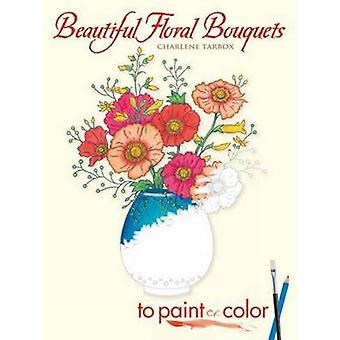 Beautiful Floral Bouquets - To Paint or Color by Charlene Tarbox - 978