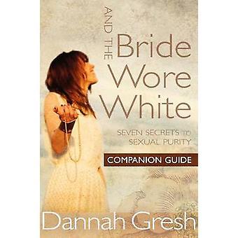 And the Bride Wore White Companion Guide - Seven Secrets to Sexual Pur