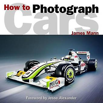 How to Photograph Cars by James Mann - Jesse Alexander - 978099562460