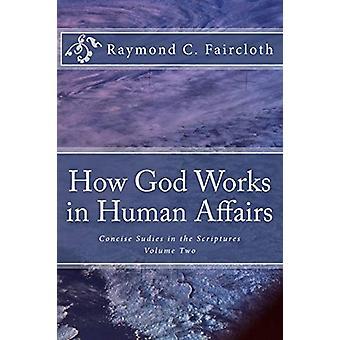 How God Works in Human Affairs by Raymond C Faircloth - 9781537714851