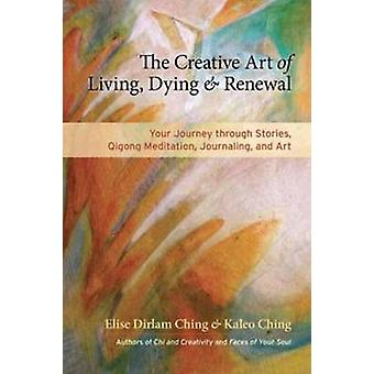 The Creative Art of Living and Dying - Your Journey Through Stories -
