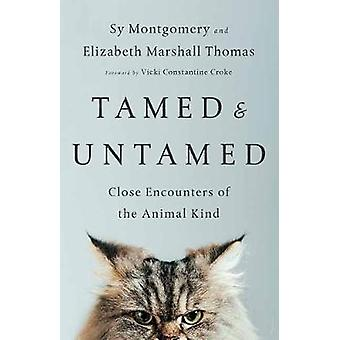 Tamed and Untamed - Brief Encounters of the Animal Kind by Sy Montgome