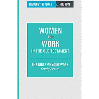 Women and Work in the Old Testament by Theology of Work Project - 978