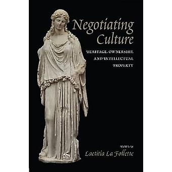 Negotiating Culture - Heritage - Ownership - and Intellectual Property