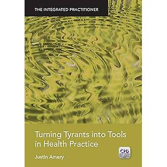 Turning Tyrants into Tools in Health Practice - The Integrated Practit