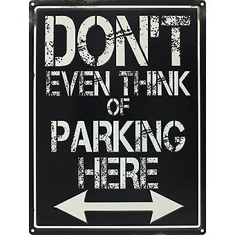 Grindstore Don`t Even Think Of Parking Here Tin Sign
