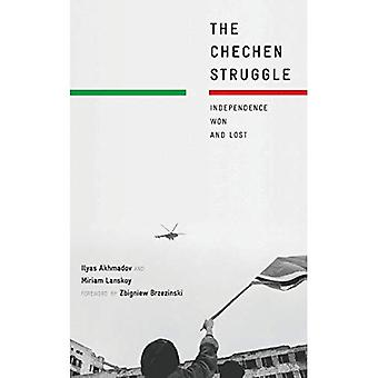 The Chechen Struggle: Independence Won and Lost