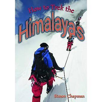 How to Trek the Himalayas by Simon Chapman - 9781784640262 Book