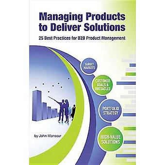 Managing Products to Deliver Solutions - 25 Best Practices for B2B Pro