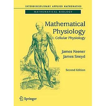 Mathematical Physiology  I Cellular Physiology by James P Keener & James Sneyd