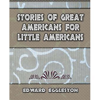 Stories Great Americans for Little Americans 1895 von Edward Eggleston & Eggleston