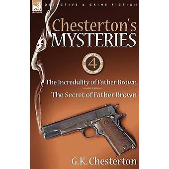 Chestertons Mysteries 4The Incredulity of Father Brown  the Secret of Father Brown by Chesterton & G. K.