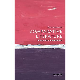 Comparative Literature A Very Short Introduction by Hutchinson & Ben Professor of European Literature & University of Kent