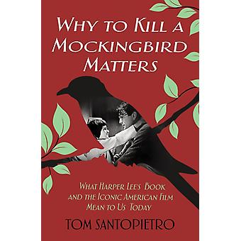 Why to Kill a Mockingbird Matters by Tome Santopietro