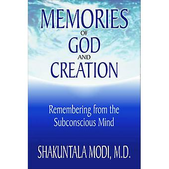 Memories of God and Creation  Remembering from the Subconscious Mind by Shakuntala Modi