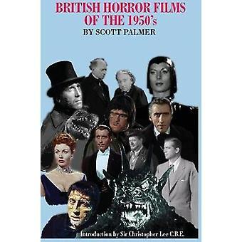 British Horror Films of the 1950s by Palmer & Scott V.