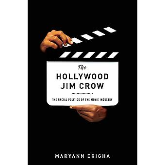 Hollywood Jim Crow La politica razziale dell'industria cinematografica di Maryann Erigha