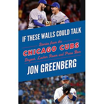 If These Walls Could Talk Chicago Cubs by Jon Greenberg