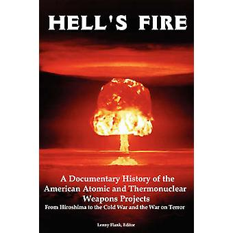 Hells Fire A Documentary History of the American Atomic and Thermonuclear Weapons Projects from Hiroshima to the Cold War and Th by Flank & Lenny & Jr.