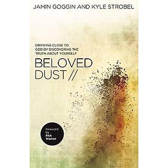 Beloved Dust  Drawing Close to God by Discovering the Truth About Yourself by Jamin Goggin & Kyle Strobel