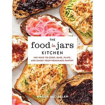 The Food in Jars Kitchen  140 Ways to Cook Bake Plate and Share Your Homemade Pantry by Marisa McClellan