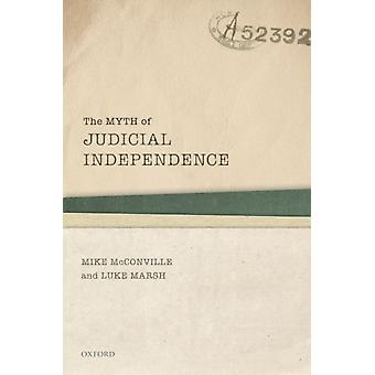 The Myth of Judicial Independence by McConville & Mike Founding Dean & Founding Dean & Faculty of Law & The Chinese University of Hong KongMarsh & Luke Associate Professor & Associate Professor & Faculty of Law & The Chinese University of Ho