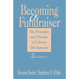 Becoming a Fundraiser - The Principles and Practice of Library Develop