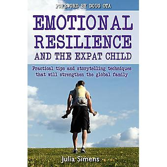 Emotional Resilience and the Expat Child Practical Storytelling Techniques That Will Strengthen the Global Family by Simens & Julia