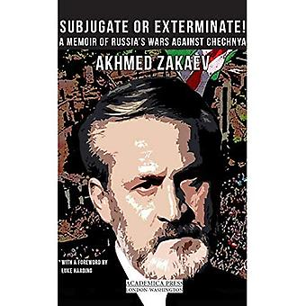 Subjugate or Exterminate!: A Memoir of Russia's Wars Against Chechnya