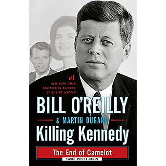 Killing Kennedy - The End of Camelot by Bill O' Reilly - 9781594139680