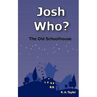 Josh Who The Old Schoolhouse by Taylor & K. A.