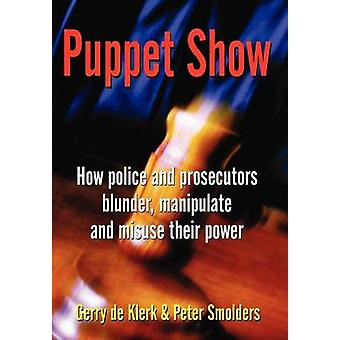 Puppet Show  How police and prosecutors blunder manipulate and misuse their power by de Klerk & Gerry
