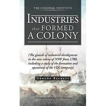 Bransjer som dannet en koloni vekst av industriell utvikling i den nye kolonien Nsw 1788 inkluderer en studie av dannelse og Oper av Beckett & Gordon