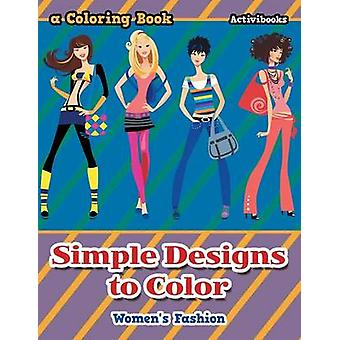 Simple Designs to Color Womens Fashion a Coloring Book by Activibooks